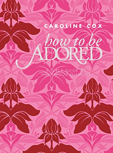 9780061992919: How to Be Adored: A Girl?s Guide to Hollywood Glamour