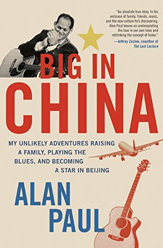 9780061993152: Big in China: My Unlikely Adventures Raising a Family, Playing the Blues, and Becoming a Star in Beijing