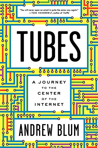 Tubes: A Journey to the Center of the Internet (SIGNED)
