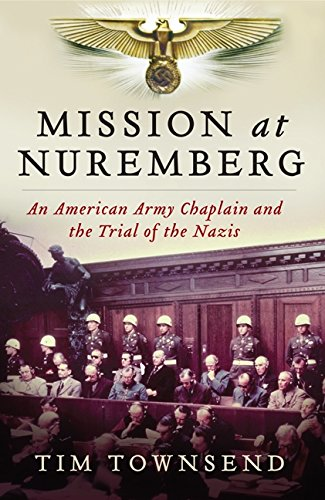 9780061997198: Mission at Nuremberg: An American Army Chaplain and the Trial of the Nazis