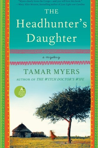 The Headhunter's Daughter: A Mystery (Belgian Congo Mystery): Myers, Tamar