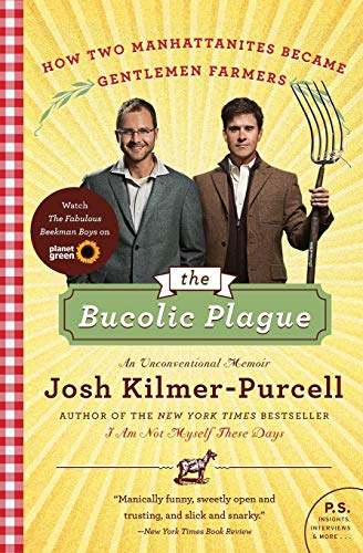 9780061997839: The Bucolic Plague: How Two Manhattanites Became Gentlemen Farmers: An Unconventional Memoir (P.S.)