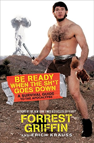 9780061998256: Be Ready When the Sh*t Goes Down: A Survival Guide to the Apocalypse