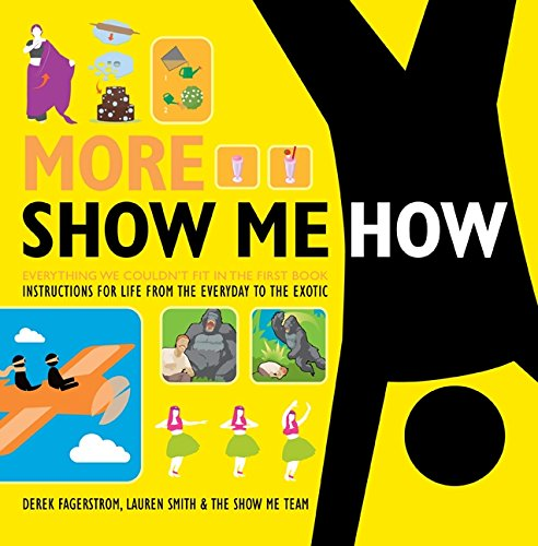 9780061998799: More Show Me How: Everything We Couldn't Fit in the First Book Instructions for Life from the Everyday to the Exotic