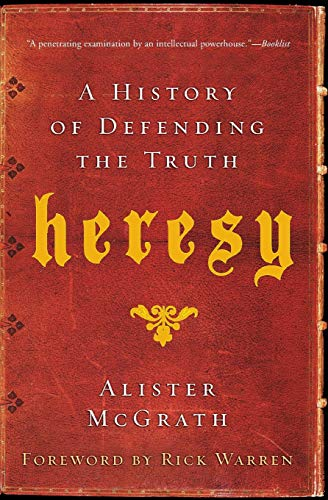 Heresy: A History of Defending the Truth: McGrath, Alister, E.