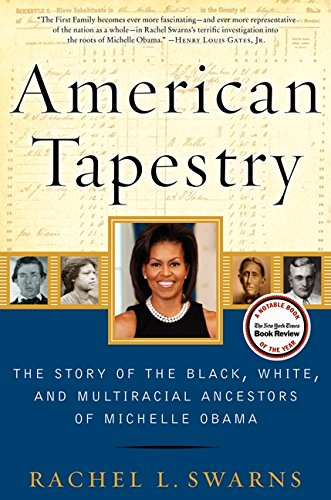 American Tapestry: The Story of the Black, White, and Multiracial Ancestors of Michelle Obama - Swarns, Rachel L