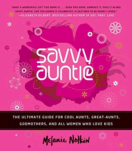 9780061999970: Savvy Auntie: The Ultimate Guide for Cool Aunts, Great-Aunts, Godmothers, and All Women Who Love Kids