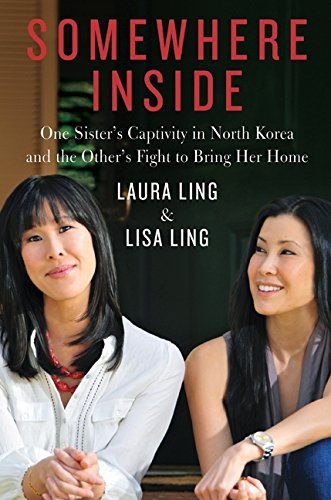 9780062000675: Somewhere Inside: One Sister's Captivity in North Korea and the Other's Fight to Bring Her Home