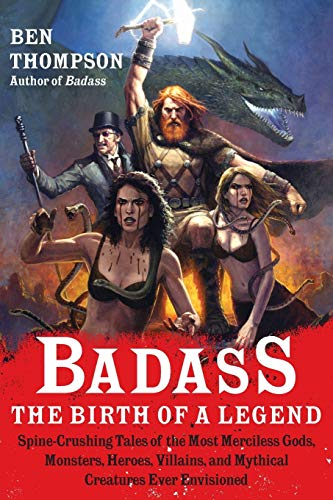 9780062001351: Badass: The Birth of a Legend: Spine-Crushing Tales of the Most Merciless Gods, Monsters, Heroes, Villains, and Mythical Creatures Ever Envisioned (Badass Series)