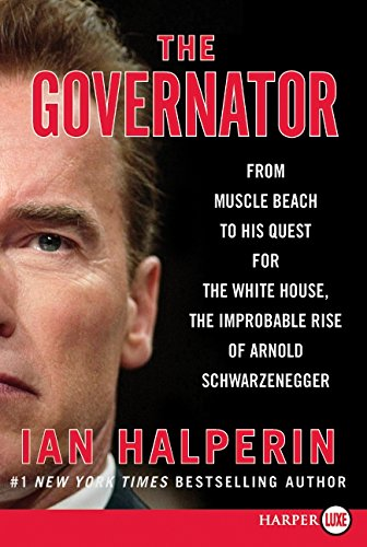 9780062002235: The Governator LP: From Muscle Beach to His Quest for the White House, the Improbable Rise of Arnold Schwarzenegger