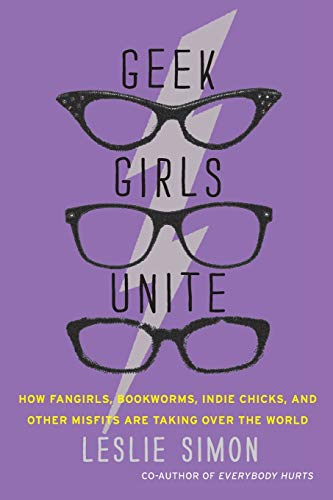 9780062002730: Geek Girls Unite: How Fangirls, Bookworms, Indie Chicks, and Other Misfits Are Taking Over the World
