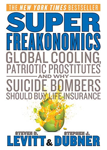 9780062003201: SuperFreakonomics: Global Cooling, Patriotic Prostitutes, and Why Suicide Bombers Should Buy Life Insurance