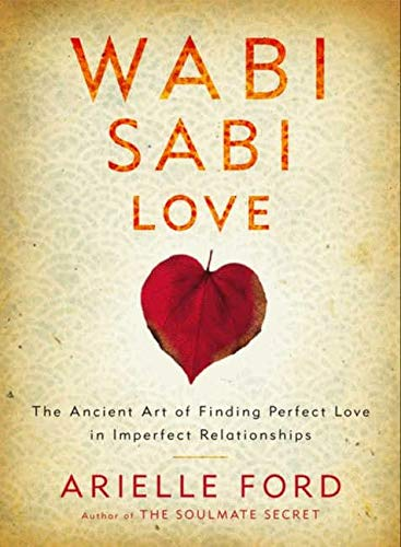 9780062003751: Wabi Sabi Love: The Ancient Art of Finding Perfect Love in Imperfect Relationships
