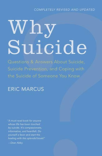Why Suicide?: Questions and Answers About Suicide, Suicide Prevention, and Coping with the Suicide of Someone You Know (0062003917) by Eric Marcus
