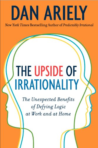 9780062004871: The upside of Irrationality: The Unexpected Benefitsof Defying Logic at Work and at Home