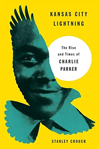Kansas City Lightning: The Rise and Times of Charlie Parker (0062005596) by Crouch, Stanley