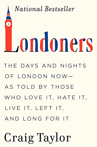 9780062005854: Londoners: The Days and Nights of London Now--As Told by Those Who Love It, Hate It, Live It, Left It, and Long for It
