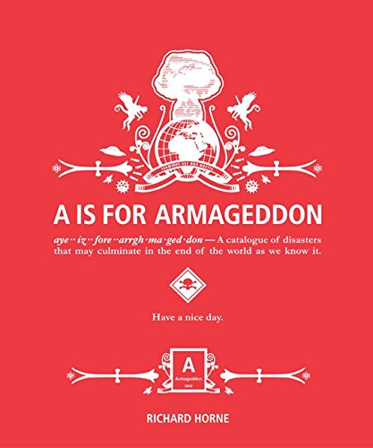 9780062005939: A is for Armageddon: A Catalogue of Disasters That May Culminate in the End of the World as We Know It