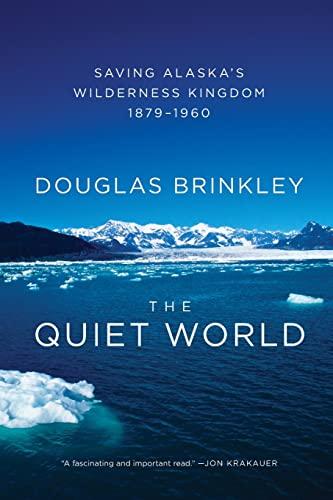 9780062005977: The Quiet World: Saving Alaska's Wilderness Kingdom, 1879-1960
