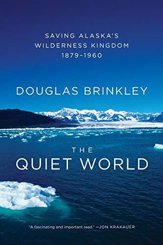 9780062005977: The Quiet World: Saving Alaska's Wilderness Kingdom, 1879-1960