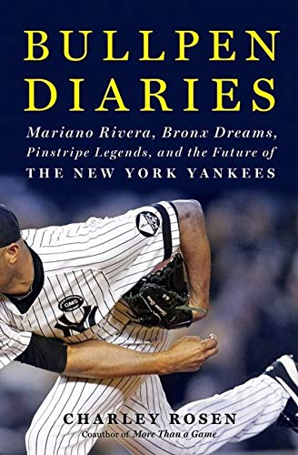 9780062005984: Bullpen Diaries: Mariano Rivera, Bronx Dreams, Pinstripe Legends, and the Future of the New York Yankees