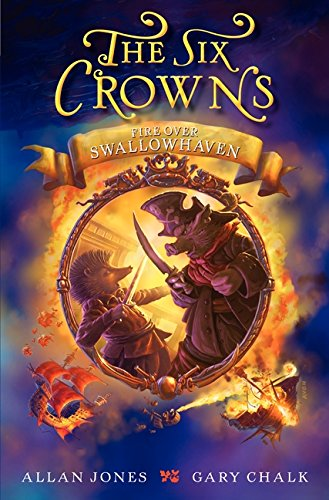 9780062006295: The Six Crowns: Fire over Swallowhaven