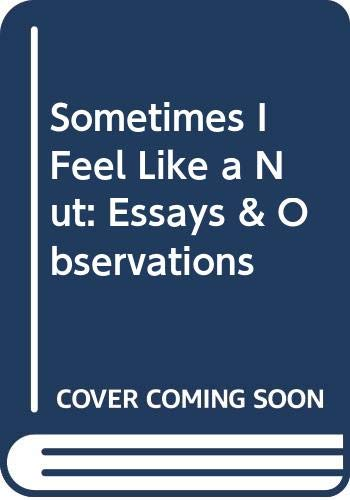 9780062007216: Sometimes I Feel Like a Nut: Essays & Observations