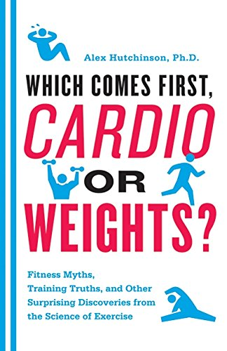 9780062007537: Which Comes First, Cardio or Weights?: Fitness Myths, Training Truths, and Other Surprising Discoveries from the Science of Exercise