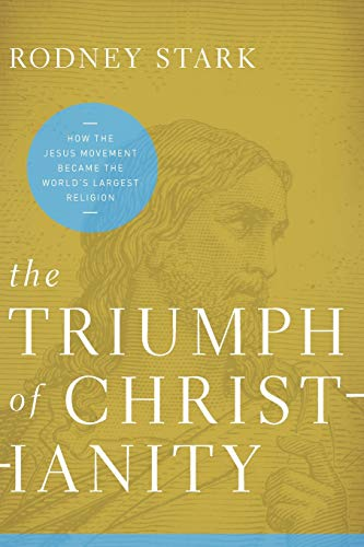 The Triumph of Christianity: How the Jesus Movement Became the World's Largest Religion: Stark...