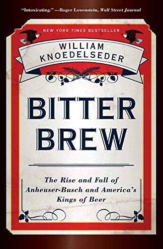 9780062009272: Bitter Brew: The Rise and Fall of Anheuser-Busch and America's Kings of Beer