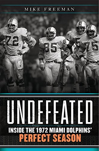 9780062009821: Undefeated: Inside the 1972 Miami Dolphins' Perfect Season