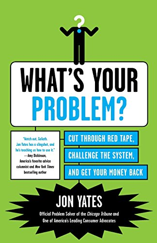 9780062009883: What's Your Problem?: Cut Through Red Tape, Challenge the System, and Get Your Money Back