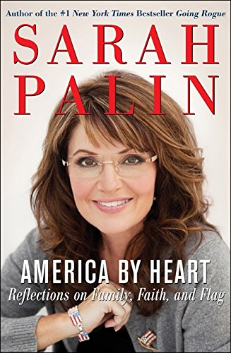 America by Heart: Reflections on Family, Faith, and Flag - SIGNED BY AUTHOR: Palin, Sarah
