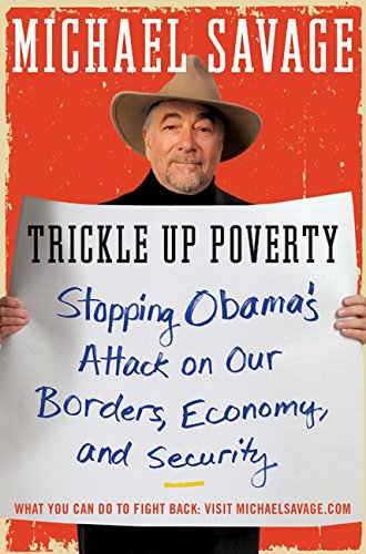 9780062010971: Trickle Up Poverty: Stopping Obama's Attack on Our Borders, Economy, and Security