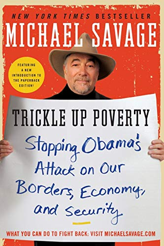 Trickle Up Poverty: Stopping Obama's Attack on Our Borders, Economy, and Security (9780062010988) by Michael Savage