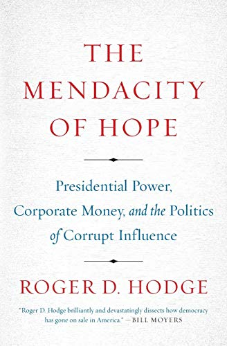 9780062011275: The Mendacity of Hope: Presidential Power, Corporate Money, and the Politics of Corrupt Influence