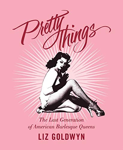 9780062011817: Pretty Things: The Last Generation of American Burlesque Queens