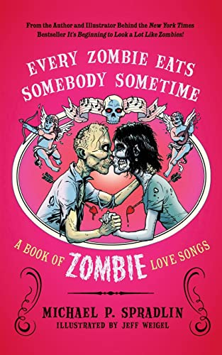 9780062011824: Every Zombie Eats Somebody Sometime: A Book of Zombie Love Songs