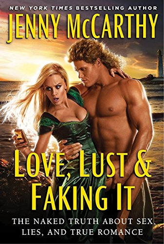 9780062012982: Love, Lust & Faking It: The Naked Truth about Sex, Lies, and True Romance