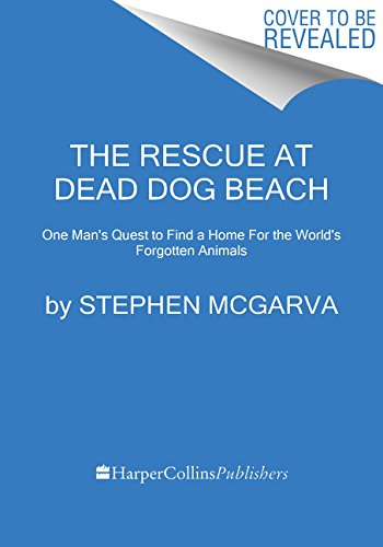 9780062014092: The Rescue at Dead Dog Beach: One Man's Quest to Find a Home For the World's Forgotten Animals