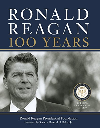 9780062014863: Ronald Reagan: 100 Years: Official Centennial Edition from the Ronald Reagan Presidential Foundation