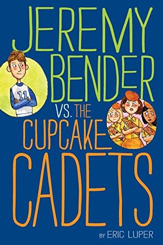 9780062015129: Jeremy Bender vs. the Cupcake Cadets