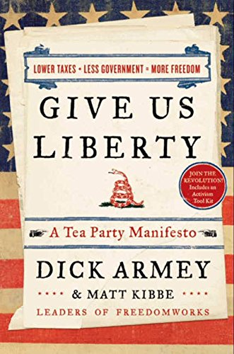 9780062015877: Give Us Liberty: A Tea Party Manifesto