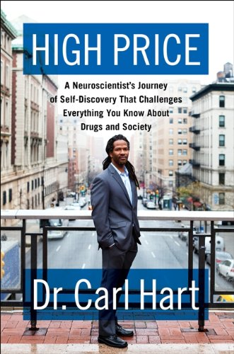9780062015884: High Price: A Neuroscientist's Journey of Self-Discovery That Challenges Everything You Know about Drugs and Society