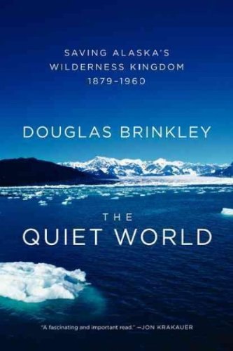 9780062017871: The Quiet World: Saving Alaska's Wilderness Kingdom, 1910-1960