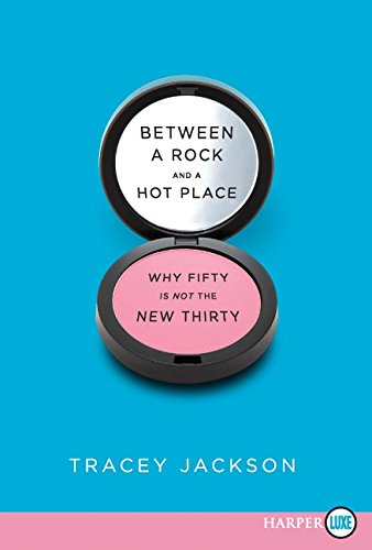 9780062017956: Between a Rock and a Hot Place: Why Fifty Is Not the New Thirty