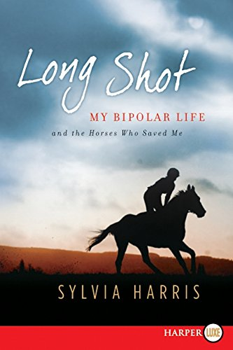 9780062018038: Long Shot LP: My Bipolar Life and the Horses Who Saved Me