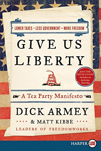 9780062018175: Give Us Liberty: A Tea Party Manifesto