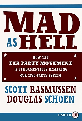 Mad As Hell: How the Tea Party Movement Is Fundamentally Remaking Our Two-Party System: Scott ...