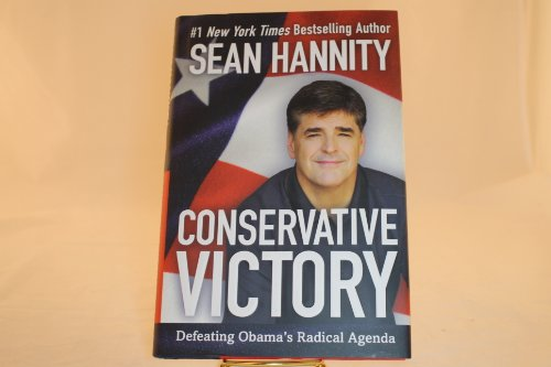 Conservative Victory - Defeating Obama's Radical Agenda: Hannity, Sean